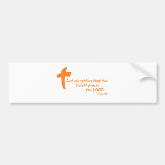 Let Everything that has Breath Praise the LORD Bumper Sticker