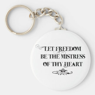 Let Freedom be the Mistress of thy Heart Basic Round Button Key Ring