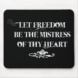 Let Freedom be the Mistress of thy Heart Mouse Pad