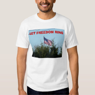 LET FREEDOM RING T SHIRTS