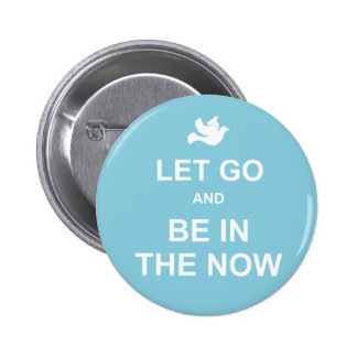 Let go and be in the now - Spiritual quote - Blue 6 Cm Round Badge