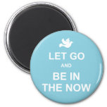 Let go and be in the now - Spiritual quote - Blue Magnet