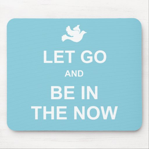 Let go and be in the now - Spiritual quote - Blue Mousepad