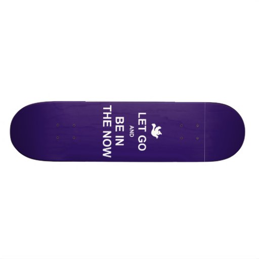 Let go and be in the now - Spiritual quote - Blue Custom Skate Board