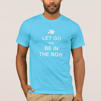 Let go and be in the now - Spiritual quote - Blue T-Shirt