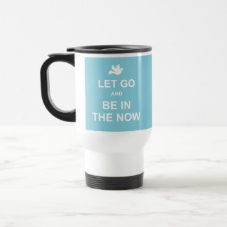 Let go and be in the now - Spiritual quote - Blue Travel Mug