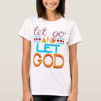 Let Go & let GOD T-Shirt