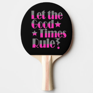Let good times rule wording in pink and grey ping pong paddle