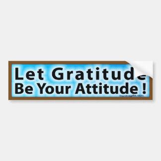 LET GRATITUDE BE YOUR ATTITUDE BUMPER STICKER