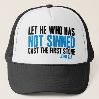 Let He Who Has Not Sinned Cast the First Stone Trucker Hat