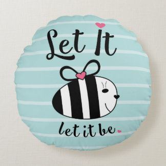 Let It BE.. Round Cushion