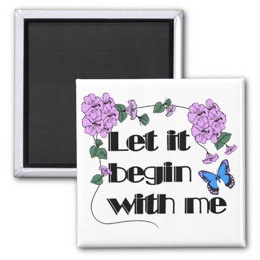 Let It Begin With Me Square Magnet