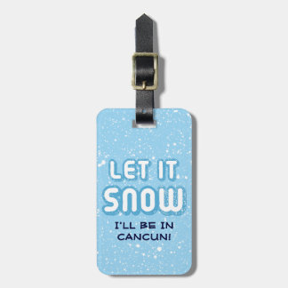 LET IT SNOW - I'll be in Cancun! Bag Tag