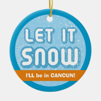 LET IT SNOW I'll be in Cancun! Customizable Text Christmas Ornament