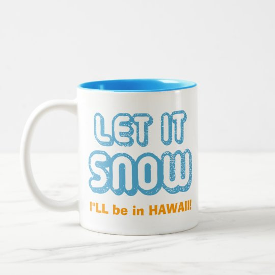 LET IT SNOW I'll be in Hawaii! Customisable Text Two-Tone Coffee Mug