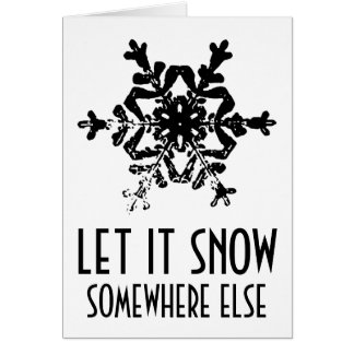 Let it snow somewhere else funny Christmas card
