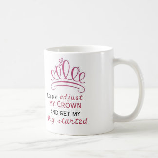 let me adjust my crown and get my day started basic white mug