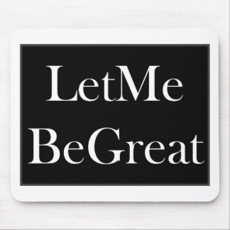 Let Me Be Great Mouse Pad
