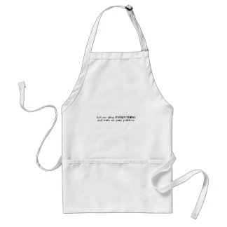 Let Me Drop Everything and Work On Your Problem Standard Apron