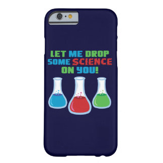 Let Me Drop Some Science On You iPhone 6/6s Case Barely There iPhone 6 Case