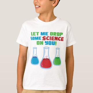 Let Me Drop Some Science On You T-Shirt