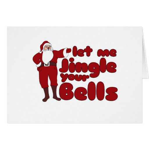 Let me Jingle your Bells Greeting Cards