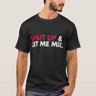 Let Me Mix T-Shirt