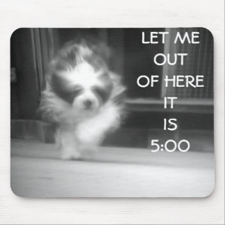 """LET ME OUT OF HERE IT IS 5:00"" MOUSE PAD"