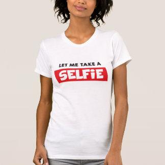 Let me take a Selfie! T-Shirt