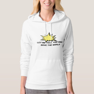 LET ME TELL YOU HOW I SAVE THE WORLD HOODIE