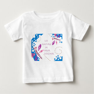 Let Nature Be Your Teacher Baby T-Shirt