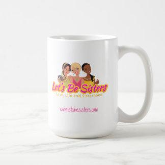 Let s Be Sisters Mugs