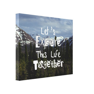 Let s Explore This Life Together Canvas Prints