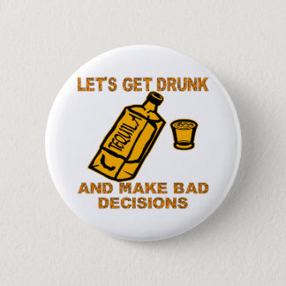 Let's Get Drunk And Make Bad Decisions 6 Cm Round Badge