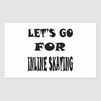 Let s Go For INLINE SKATING Rectangular Stickers
