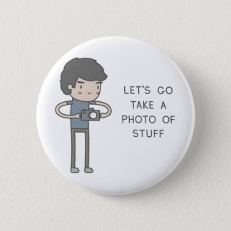 Let's Go Take A Photo Of Stuff 6 Cm Round Badge
