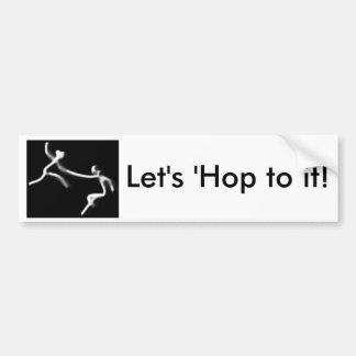 Let s Hop to it -- Bumper Sticker