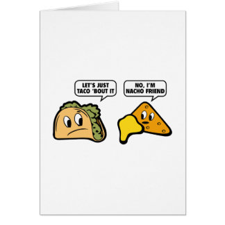 Let's Just Taco 'Bout It. No, I'm Nacho Friend. Greeting Card