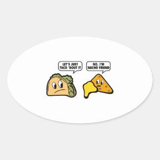Let's Just Taco 'Bout It. No, I'm Nacho Friend. Oval Sticker