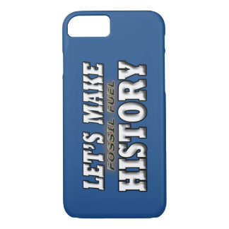 LET'S MAKE FOSSIL FUEL HISTORY iPhone 7 CASE