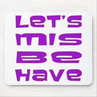 Let's Misbehave Mousepads