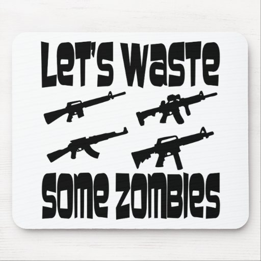 Let's Waste Some Zombies Mousepads