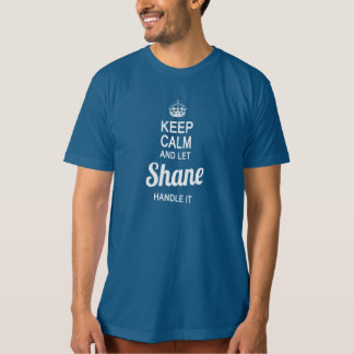 Let Shane handle it Tee Shirts