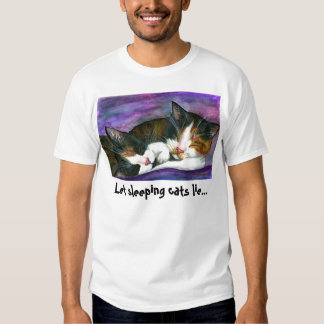 Let sleeping cats... t shirts
