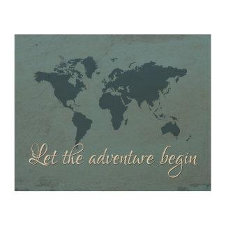 Let the adventure begin wood prints