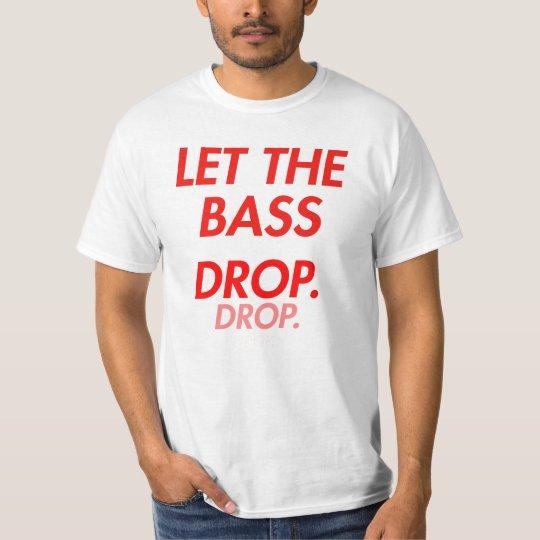Let the bass DROP! T-Shirt