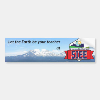 """Let the Earth be your teacher"" 5IEE Bumper Sticke Bumper Sticker"