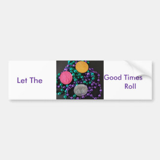 Let The Good Times Roll Car Bumper Sticker