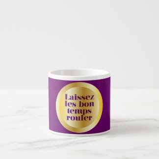 Let The Good Times Roll Espresso Mugs