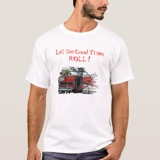Let the Good Times ROLL ! T-Shirt
